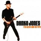 Danko Jones - I' M Alive And On Fire