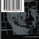 Products, The - ...Just Having A Laugh E.p